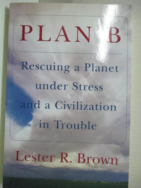 【書寶二手書T6/動植物_B8L】Plan B: Rescuing a Planet Under Stress and Civilization in Trouble_Brown, Lester R.
