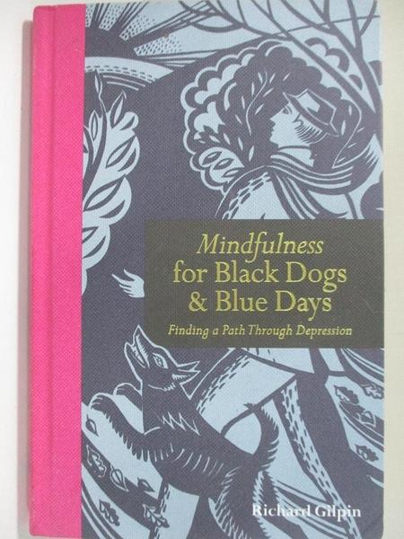 【書寶二手書T8/心理_H42】Mindfulness for black dogs & blue days : finding a path through depression_Richard Gilpin