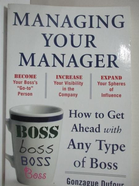 【書寶二手書T9/原文書_EL9】Managing Your Manager: How to Get Ahead With Any Type of Boss_Dufour, Gonzague