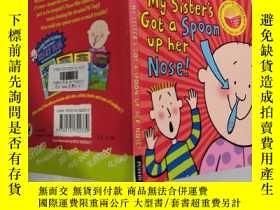二手書博民逛書店my罕見sister s got a spoon up her nose 我妹妹的鼻子裏塞滿了勺子Y2003