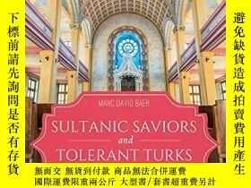 二手書博民逛書店Sultanic罕見Saviors And Tolerant TurksY256260 Marc D. Bae