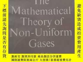 二手書博民逛書店he罕見Mathematical Theory of Non-Uniform Gases 【非均勻氣體的數學理論】