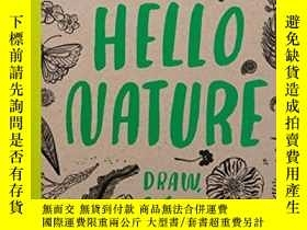 二手書博民逛書店Hello罕見Nature: Draw, Collect, Make And GrowY428012 Nina