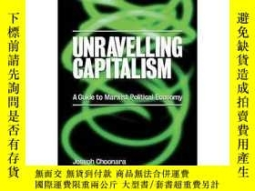 二手書博民逛書店Unravelling罕見Capitalism A Guide