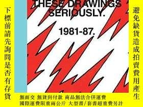 二手書博民逛書店Don t罕見Take These Drawings Seriously: 1981-1987Y364682