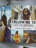 【書寶二手書T4/旅遊_WFE】Follow Me To: A Journey Around the World Thr