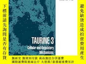 二手書博民逛書店【精裝英文原版】Taurine罕見3: Cellular and Regulatory Mechanisms (A