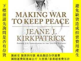 二手書博民逛書店Making罕見War To Keep PeaceY256260 Jeane J. Kirkpatrick H