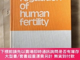 二手書博民逛書店Regulation罕見of Human Fertility(英文原版)Y7353 E.Diczfalusy