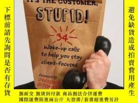 二手書博民逛書店It s罕見the Customer, Stupid!: 34 Wake-up Calls to Help You