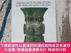 二手書博民逛書店【罕見】《賽克勒所藏商代青銅禮器》 SHANG RITUAL BRONZES in the Arthur M. S