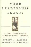 二手書《Your Leadership Legacy: Why Looking Toward the Future Will Make You a Better Leader Today》 R2Y 1591396174