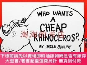 二手書博民逛書店Who罕見Wants a Cheap Rhinoceros <初版>Y473414 著 : Uncle She