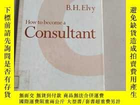 二手書博民逛書店How罕見to become a Consultant[如何成為一個 顧問] 館藏Y6318 B.H.ELVY