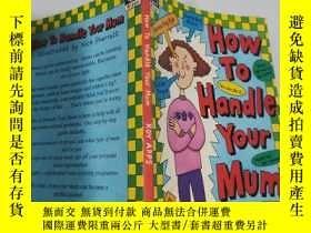 二手書博民逛書店how罕見to handle your mum 怎麽對付你媽媽..Y200392