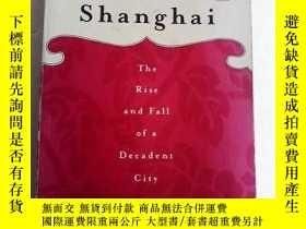 二手書博民逛書店Shanghai罕見: The Rise and Fall of a Decadent City 英文原版 如圖奇