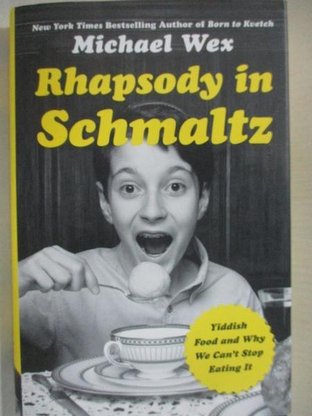 【書寶二手書T9/餐飲_HY5】Rhapsody in Schmaltz: Yiddish Food and Why We Can't Stop Eating It_Wex, Michael