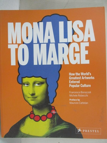 【書寶二手書T1/藝術_EFW】Mona Lisa to Marge: How the World's Greatest Artworks Entered Popular Culture_Bonazzoli,