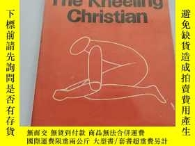 二手書博民逛書店THE罕見KNEELING CHRISTIANY246081 詳
