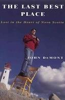 二手書博民逛書店 《The Last Best Place: Lost in the Heart of Nova Scotia》 R2Y ISBN:0385256043