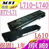 微星 BTY-L71 電池(原廠)-MSI BTY-L71,L610電池,L710,L740X,L715,L720,L725,L730電池,L740,K1電池
