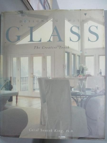 【書寶二手書T3/設計_E4P】Designing with glass-the creative touch_Carol Soucek King