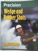 【書寶二手書T1/體育_EJQ】Precision Wedge and Bunker Shots_Fitzgerald, Jim/ Gould, Dave