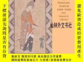 二手書博民逛書店【罕見】2005年出版 The Persian Album, 1400-1600Y27248 David J.