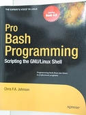 【書寶二手書T2/電腦_EFD】Pro Bash Programming: Scripting the GNU/Linux Shell_Johnson, Chris F. A.