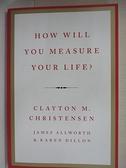 【書寶二手書T5/財經企管_BRM】How Will You Measure Your Life?_Clayton M. Christensen