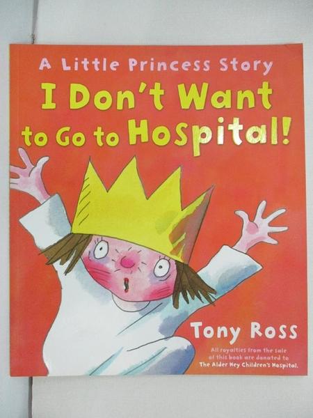 【書寶二手書T1/少年童書_EL2】I Don t Want to Go to Hospital!_Tony Ross