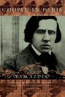 二手書博民逛書店《Chopin In Paris: The Life And Times Of The Romantic Composer》 R2Y ISBN:0306809338