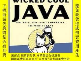 二手書博民逛書店Wicked罕見Cool Java(原版)-Code Bits, Open-Source Libraries, a