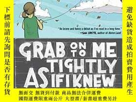 二手書博民逛書店Grab罕見On To Me Tightly As If I Knew The Way: A Novel (p.s
