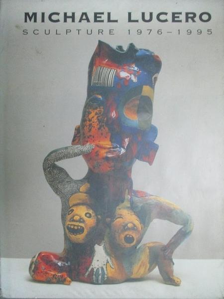 【書寶二手書T8/藝術_EOW】Michael Lucero: Sculpture 1976-1995_Leach, M