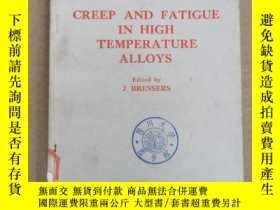 二手書博民逛書店creep罕見and fatigue in high temperature alloys(P1333)Y17