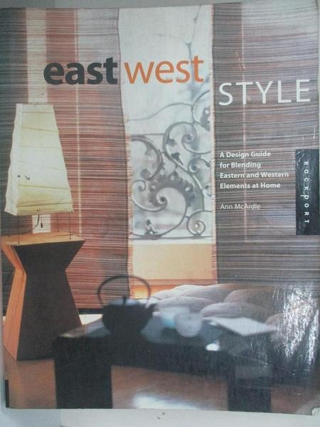【書寶二手書T5/設計_DU5】East West Style: A Design Guide for Blending Eastern and Western Elements at Home_Ann McArdle