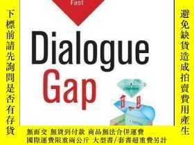 二手書博民逛書店Dialogue罕見Gap: Why Communication Isn?t Enough and What We