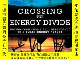 二手書博民逛書店Crossing罕見The Energy Divide: Moving From Fossil Fuel Depe