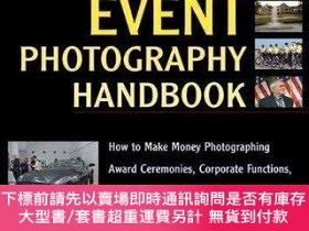 二手書博民逛書店【罕見】Event Photography Handbook: How to Make Money Photogr