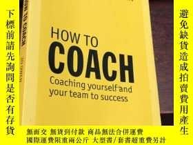 二手書博民逛書店HOW罕見TO COACH Coaching yourself and your team to success奇