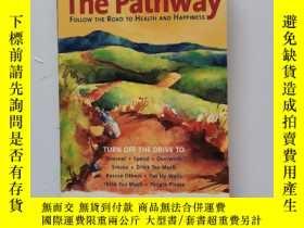 二手書博民逛書店The罕見Pathway Follow the Road to Health and Happiness【走健康與