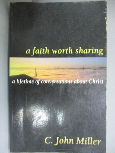 【書寶二手書T3/宗教_HCF】A Faith Worth Sharing: A Lifetime of Conversations About Christ_Miller, C. John
