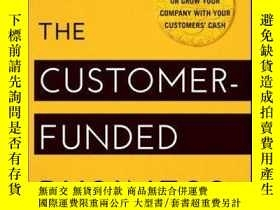 二手書博民逛書店The罕見Customer-Funded Business: Start, Finance, or Grow Yo