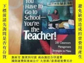 二手書博民逛書店You罕見Have to Go to School-You re the Teacher!: 250 Classr