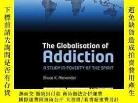 二手書博民逛書店The罕見Globalization Of Addiction: A Study In Poverty Of Th