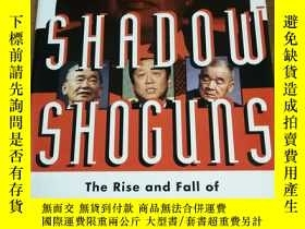 二手書博民逛書店SHADOW罕見SHOGUNS: The Rise and Fall of Japan s Postwar Pol