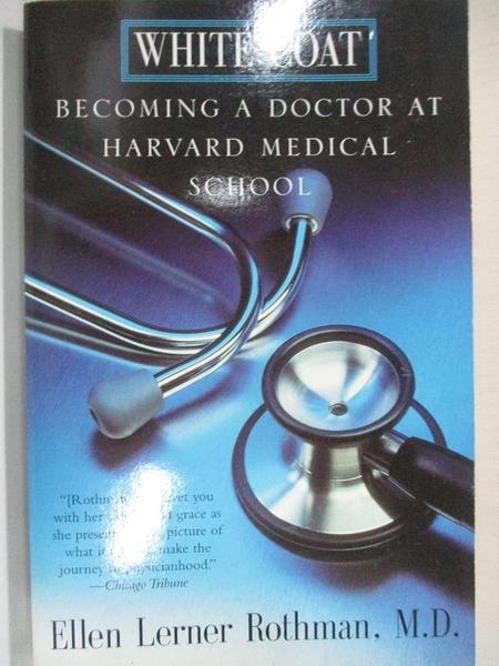 【書寶二手書T9/科學_A9X】White Coat: Becoming a Doctor at Harvard Medical School_Rothmen, Ellen Lerner, M.D.
