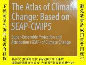 二手書博民逛書店The罕見Atlas Of Climate Change: Based On SEAP-CMIP5Y25480