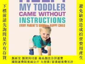 二手書博民逛書店Help!罕見My Toddler Came Without InstructionsY410016 Blyt